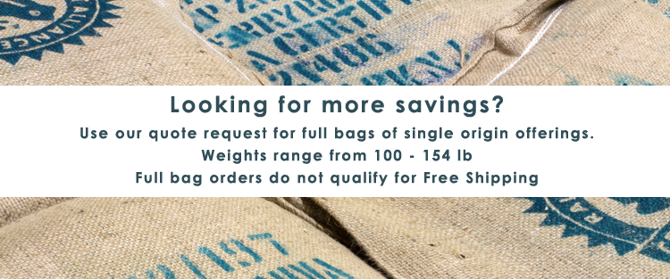 Looking for more savings? Use our quote request for full basgs of single origin offerings. Weights range from 100 - 154 lb.